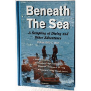 BENEATH THE SEA. A Sampling of Diving and Other Adventures.