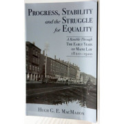 PROGRESS, STABILITY AND THE STRUGGLE FOR EQUALITY. A RAMBLE THROUGH THE EARLY YEARS OF MAINE LAW, 1820-1920.