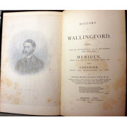 HISTORY OF WALLINGFORD, CONN. FROM ITS SETTLEMENT IN 1670 TO THE PRESENT TIME, INCLUDING MERIDEN, WHICH WAS ONE OF ITS PARISHES UNTIL 1806, AND CHESHIRE, WHICH WAS INCORPORATED IN 1780.