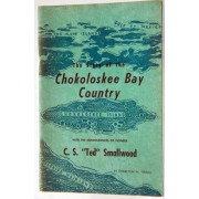 THE STORY OF THE CHOKOLOSKEE BAY COUNTRY. WITH REMINISCES OF PIONEER C.S. TED SMALLWOOD