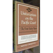 UNITARIANISM ON THE PACIFIC COAST. The first sixty