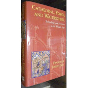 CATHEDRAL, FORGE, AND WATERWHEEL. TECHNOLOGY AND INVENTION IN THE MIDDLE AGES