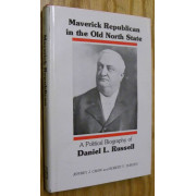 MAVERICK REPUBLICAN IN THE OLD NORTH STATE. A POLITICAL BIOGRAPHY OF DANIEL L. RUSSELL.