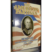THE AMERICAN PARTISAN. HENRY LEE AND THE STRUGGLE FOR INDEPENDENCE, 1776-1780.