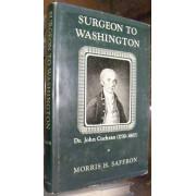 SURGEON TO WASHINGTON. DR. JOHN COCHRAN, 1730-1807.