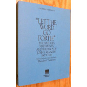 LET THE WORD GO FORTH. THE SPEECHES, STATEMENTS, AND WRITINGS OF JOHN F. KENNEDY 1947 TO 1963.