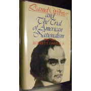 DANIEL WEBSTER AND THE TRIAL OF AMERICAN NATIONALISM, 1843-1852.