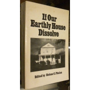 IF OUR EARTHLY HOUSE DISSOLVE. A STORY OF THE WETHERBY-HAGADORN FAMILY OF ALMOND, NEW YORK. Told from Their Diaries and Papers.