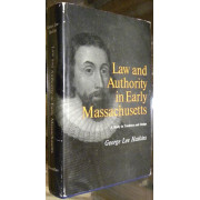LAW AND AUTHORITY IN EARLY MASSACHUSETTS. A STUDY IN TRADITION AND DESIGN.