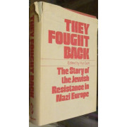 THEY FOUGHT BACK. THE STORY OF THE JEWISH RESISTANCE IN NAZI EUROPE.