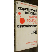 APPOINTMENT IN DALLAS. THE FINAL SOLUTION TO THE ASSASSINATION OF JFK.