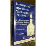 REVIVALISM AND SEPARATISM IN NEW ENGLAND, 1740-1800. STRICT CONGREGATIONALISTS AND SEPARATE BAPTISTS IN THE GREAT AWAKENING.