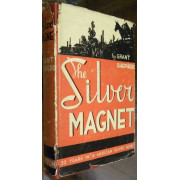 THE SILVER MAGNET. 30 YEARS IN A MEXICAN SILVER MINE