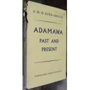 ADAMAWA PAST AND PRESENT. An Historical Approach of the Development of a Northern Cameroons Province