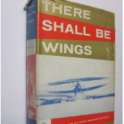 THERE SHALL BE WINGS. A History of the Royal Canadian Air Force.