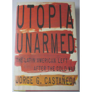 UTOPIA UNARMED. The Latin American Left After the Cold War.