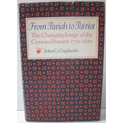 FROM PARIAH TO PATRIOT. The Changing Image of the German Peasant 1770-1840.
