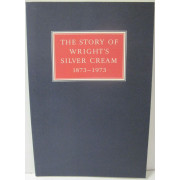THE STORY OF WRIGHT'S SILVER CREAM, 1873-1973.