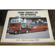 PIERRE THIBAULT LTD. FIRE APPARATUS, 1918-1990 PHOTO ARCHIVE.
