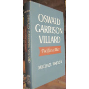 OSWALD GARRISON VILLARD. PACIFIST AT WAR.