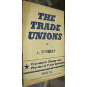 THE TRADE UNIONS. Communist Theory and Practice of Trade Unionism.