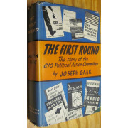 THE FIRST ROUND. THE STORY OF THE CIO POLITICAL ACT