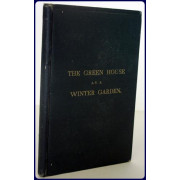 THE GREEN-HOUSE AS A WINTER GARDEN: A Manual For the Amateur. With a List of Suitable Plants and Their Mode of Culture