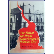 THE FALL OF THE ROYAL GOVERNMENT IN MEXICO CITY