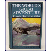 THE WORLD'S GREAT ADVENTURE. 1000 Years of Polar Exploration including the Heroic Achievemts of Richard Evelyan Byrd. With forewords by General A. W. Greely and Dr. Henry Fairfield Osborn.