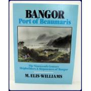 BANGOR, PORT OF BEAUMARIS. The Nineteenth Century Shipbuilders & Shipowners of Bangor.