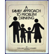 A FAMILY APPROACH TO PROBLEM DRINKING. Edited by Carol Watts.