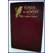 BIRDS OF THE WEST An Account of the Lives and the Labors of Our Feathered Friends.