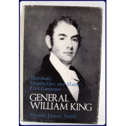 GENERAL WILLIAM KING. Merchant, Shipbuilder, and Maine's First Governor.