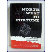 NORTH WEST TO FORTUNE. The Search of Western Man for a....