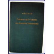 PROBLEME UND GESTALTEN DES DEUTSCHEN HUMANISMUS. STUDIEN VON RICHARD NEWALD.