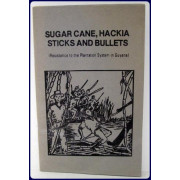SUGAR CANE, HACKIA STICKS AND BULLETS. Resistance to the Plantation System in Guyana.