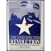 THE UNSUSPECTED REVOLUTION. THE BIORTH AND RISE OF CASTROISM. Foreword By Hugh Thomas.