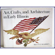 ARTS, CRAFTS, AND ARCHITECTURE IN EARLY ILLINOIS