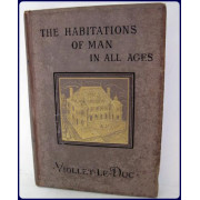 THE HABITATIONS OF MAN IN ALL AGES. Trans. By Benjamin Bucknall., Architect.