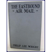 THE EASTBOUND AIR MAIL OR FIGHTING FOG, STORM AND HARD LUCK. Illus. By David Randolph.