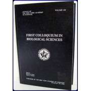 FIRST COLLOQUIUM IN BIOLOGICAL SCIENCES. ANNALS OF THE NEW YORK ACADEMY OF SCIENCES, Vol. 435.