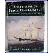 SHIPBUILDING ON PRINCE EDWARD ISLAND. Enterprise in a Maritime Setting, 1787-1920.