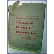 POINTERS AND CLUES TO THE SUBJECTS OF CHINESE AND JAPANESE ART. As Shewn in Drawings, Prints, Carvings and the Decoration of Porcelain and Lacquer.