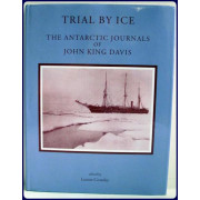 TRIAL BY ICE. THE ANTARCTIC JOURNALS OF JOHN KING DAVIS.
