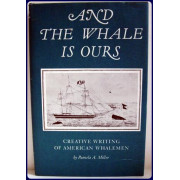 AND THE WHALE IS OURS. CREATIVE WRITING OF AMERICAN WHALEMEN.
