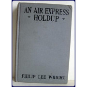 AN AIR EXPRESS HOLDUP OR HOW PILOT GEROGE SELKIRK CARRIED THROUGH.