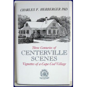 THREE CENTURIES OF CENTERVILLE SCENES. Vignettes of a Cape Cod Village.