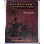 SAN FERNANDO AKE. Microhistoria de una comunidad Afroamericana en Yucatan.