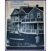 BUILDING WITH NANTUCKET IN MIND. Guidelines for Protecting the Historic Architecture and Landscape of Nantucket Island.