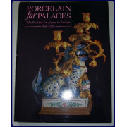 PORCELAIN FOR PALACES. The fashion for Japan in Europe, 1650-1750. An exhibition organised jointly with British Musem            in the new Japanese Galleries 6th July to 4th November 1990.